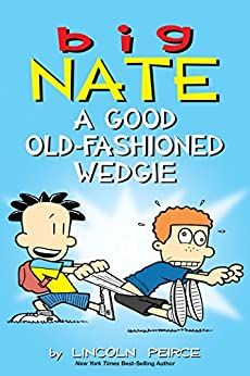 Big Nate: A Good Old-Fashioned Wedgie by [Peirce, Lincoln]