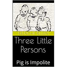 Three Little Persons: Pig is Impolite (Killeen Fables Book 1)