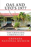 Oas and Ufos 1977: The Grenada Chronicles