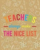 Teachers Always Make The Nice List: Teacher Appreciation Notebook Or Journal