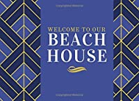 "Welcome to Our Beach House: Classic Reservations Organizer Logbook for Beach and B&B Visitors, Vacation and Holiday House Booking Record and Memories Notebook, Keepsake Room and Visit Guide Log Book Journal, Holiday Guest Management 8.25""x6"" 120 Pages. (Beach Guest Books)"