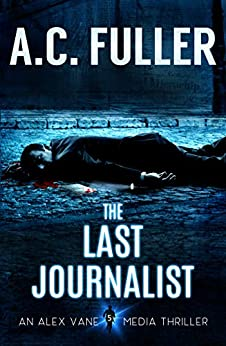 The Last Journalist (An Alex Vane Media Thriller Book 5) by [Fuller, A.C.]