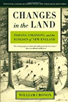 Changes in the Land: Indians, Colonists, and the Ecology of New England by William Cronon(2003-09-01)