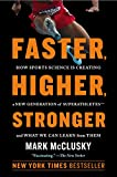 Faster, Higher, Stronger: How Sports Science Is Creating a New Generation of Superathletes--and What We Can Learn from Them (English Edition)