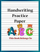 Handwriting Practice Paper: Blank Writing Sheets Notebook with Dotted Lines for Kids (Preschool, Kindergarten, Pre K, K-3 Students) (8 ½ x 11 inches. Large size - 110 Pages)