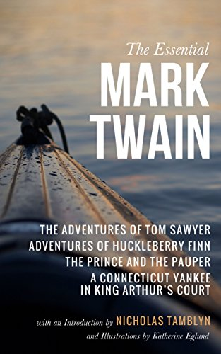 The Essential Mark Twain: The Adventures of Tom Sawyer, Adventures of Huckleberry Finn, The Prince and the Pauper, and A Connecticut Yankee in King Arthur's ... with an Introduction (English Edition)