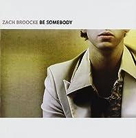 Be Somebody by Zach Broocke (2003-05-03)