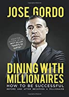 Dining with millionaires: How to be Successful Before and After Becoming a Millionaire