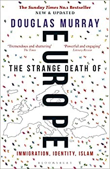 The Strange Death of Europe: Immigration, Identity, Islam by [Murray, Douglas]