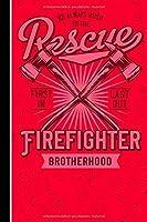 We Always Rush To The Rescue Firefigther Brotherhood First In Last Out: 120 Seiten Journal/Tagebuch Papier.  Schreibheft Ideal Fuer Schule Und Beruf.