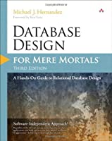 Database Design for Mere Mortals: A Hands-On Guide to Relational Database Design (3rd Edition) by Michael J. Hernandez(2013-02-24)