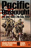 Pacific Onslaught: 7th Dec. 1941/7th Feb. 1943 (Ballantine's Illustrated History of the Violent Century, Campaign Book, No. 21)