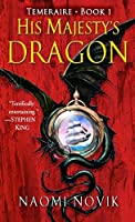 His Majesty's Dragon (Temeraire, Book 1) by Naomi Novik(2006-03-28)