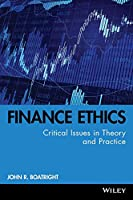 Finance Ethics: Critical Issues in Theory and Practice (Robert W. Kolb Series)