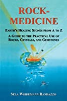 Rock-Medicine: Earth's Healing Stones From A to Z; A Guide to the Practical Use of Rocks, Crystals & Gemstones