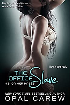 The Office Slave #3: On Her Knees (The Office Slave Series) by [Carew, Opal]