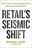 Retail's Seismic Shift: How to Shift Faster, Respond Better, and Win Customer Loyalty