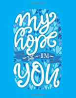"""my hope IS IN You: (Blue edition) 110 Pages - lined Page, Religious Notebook, Journal,Holly Diary (Softcover 8.5"""" x 11""""): Religious positive Notebook perfect for everyone!"""