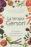 La terapia Gerson / The Gerson Therapy: El program nutricional definitivo para salvar vidas / The Proven Nutritional Program for Cancer and Other Illnesses (Coleccion Salud y Vida Natural)