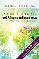 Welcome to the World of Food Allergies and Intolerances: A Parent's Handbook