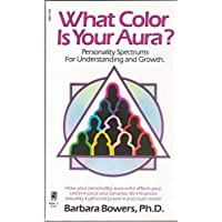 WHAT COLOR IS YOUR AURA? PERSONALITY SPECTRUMS FOR UNDERSTANDING&GROWTH