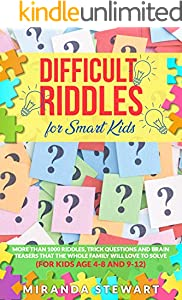 Difficult Riddles For Smart Kids: More Than 1000 Riddles, Trick Questions And Brain Teasers That The Whole Family Will Love To Solve (For Kids Age 4-8 ... (Riddles For Kids Book 2) (English Edition)