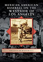 Mexican American Baseball on the Westside of Los Angeles (Images of Baseball)