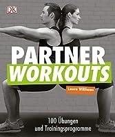 Partner Workouts: 100 Uebungen und Trainingsprogramme