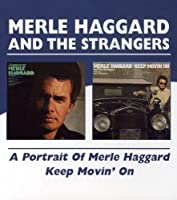 A Portrait Of Merle Haggard/Keep Movin` On / Merle Haggard And The Strangers by Merle Haggard And The Strangers (2005-05-10)