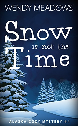 Snow is not the Time (Alaska Cozy Mystery Book 4) (English Edition)