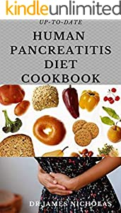 UP-TO-DATE HUMAN PANCREATITIS DIET COOKBOOK: Healing and Preventing Pancreas Problem With Quick and Easy Recipes Includes  Food List and Meal Plan (Everything You Need To Know) (English Edition)