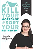 Kill Your Mortgage & Sort Your Retirement: The go-to guide for getting ahead