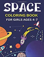 SPACE COLORING BOOK FOR GIRLS AGES 4-7: Explore, Fun with Learn and Grow, Fantastic Outer Space Coloring with Planets, Astronauts, Space Ships, Rockets and More! (Children's Coloring Books) Perfect Gift for Science & Tech Lover Girls