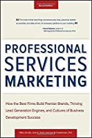 Professional Services Marketing: How the Best Firms Build Premier Brands, Thriving Lead Generation Engines, and Cultures of Business Development Success by Mike Schultz John E. Doerr Lee Frederiksen(2013-06-04)