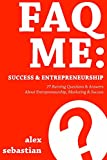 FAQ ME: Success & Entrepreneurship: 27 Burning Questions & Answers About Entrepreneurship, Marketing & Success (English Edition)