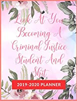 Look At You Becoming A Criminal Justice Student And Shit: Academic & School Planner, Weekly and Monthly Academic Planner with Inspiration Quotes, Appreciation Gag Gift for Student College & High school (August 2019 through July 2020)