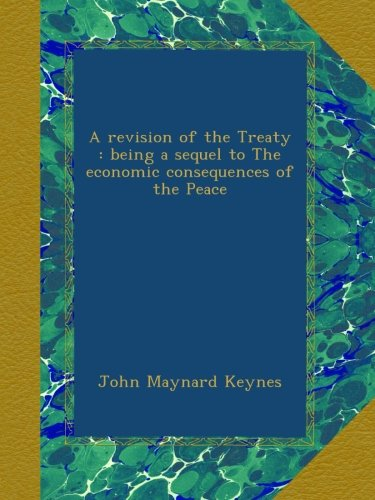 Download A revision of the Treaty : being a sequel to The economic consequences of the Peace B00AL79EJ0