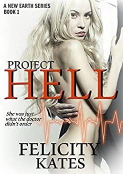 Project Hell--Part One: A Serial Sci-fi Romance (The New Earth Series Book 1) by [Kates, Felicity]