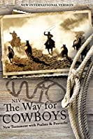 The Way for Cowboys New Testament With Psalms and Proverbs: New International Version