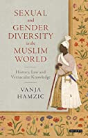 Sexual and Gender Diversity in the Muslim World: History, Law and Vernacular Knowledge (Library of Islamic South Asia)