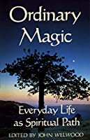Ordinary Magic: Everyday Life as Spiritual Path by Unknown(1992-09-15)