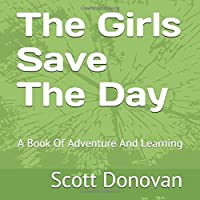 The Girls Save The Day: A Book Of Adventure And Learning