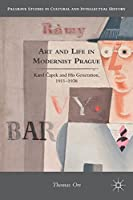Art and Life in Modernist Prague: Karel Čapek and his Generation, 1911-1938 (Palgrave Studies in Cultural and Intellectual History)