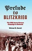 Prelude to Blitzkrieg: The 1916 Austro-German Campaign in Romania (Twentieth-Century Battles)