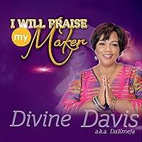 I Will Praise My Maker