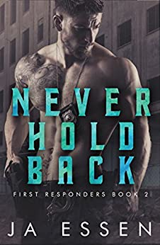 Never Hold Back (First Responders #2) by [Essen, JA]