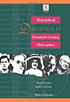 Biographical Dictionary of Twentieth-Century Philosophers (Routledge Reference)