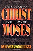 The Shadow of Christ in the Law of Moses by Vern Sheridan Poythress Poythress(1995-03-01)