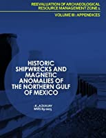 Historic Shipwrecks and Magnetic Anomalies of the Northern Gulf of Mexico Reevaluation of Archaeological Resource Management Zone 1: Appendices