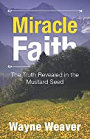 Miracle Faith: The Truth Revealed in the Mustard Seed